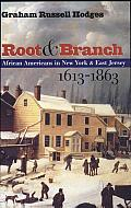 Root and Branch: African Americans in New York and East Jersey, 1613-1863