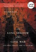 The Long Shadow of the Civil War: Southern Dissent and Its Legacies, Large Print Ed