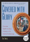 Covered With Glory: The 26th North Carolina Infantry At The Battle Of Gettysburg, Large Print Ed (Large Print) by Rod Gragg