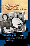 Almighty God Created the Races: Christianity, Interracial Marriage, & American Law