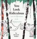 You Look Ridiculous Said the Rhinoceros to the Hippopotamus