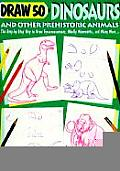 Draw Fifty Dinosaurs and Other Prehistoric Animals (Draw 50)