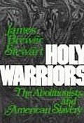 Holy Warriors the Abolitionists & American Slavery
