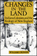 Changes In The Land Indians Colonists & the Ecology of New England