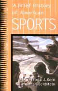 A Brief History Of American Sports by Elliott Gorn