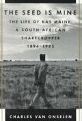 Seed Is Mine The Life of Kas Maine A South African Sharecropper 1894 1985