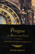Prague in Black and Gold: Scenes from the Life of a European City Cover