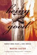 Being Good: Women's Moral Values in Early America Cover