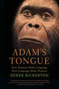 Adams Tongue How Humans Made Language How Language Made Humans