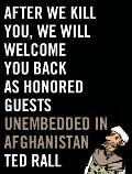 After We Kill You, We Will Welcome You Back as Honored Guests: Unembedded in Afghanistan