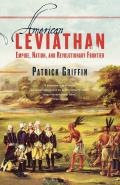 American Leviathan: Empire, Nation, & Revolutionary Frontier by Patrick Griffin