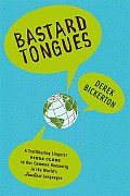 Bastard Tongues A Trailblazing Linguist Finds Clues to Our Common Humanity in the Worlds Lowliest Languages