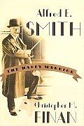 Alfred E Smith The Happy Warrior