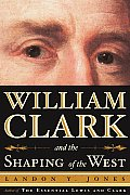 William Clark and the Shaping of the West Cover
