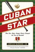 Cuban Star How One Negro League Owner Changed the Face of Baseball