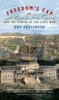 Freedom's Cap: The United States Capitol and the Coming of the Civil War