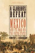 Glorious Defeat Mexico & Its War with the United States