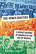 Other Eighties A Secret History of America in the Age of Reagan