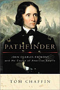 Pathfinder John Charles Fremont & The Course of American Empire