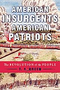 American Insurgents, American Patriots: The Revolution Of The People by T H Breen