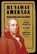 Runaway America Benjamin Franklin Slavery & the American Revolution