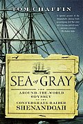Sea of Gray The Around The World Odyssey of the Confederate Raider Shenandoah