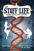 Stuff Of Life Graphic Guide To Genetics & Dna