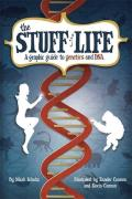 Stuff of Life A Graphic Guide to Genetics & DNA
