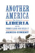 Another America: The Story of Liberia and the Former Slaves Who Ruled It Cover