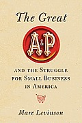 Great A&P & the Struggle for Small Business in America