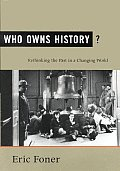 Who Owns History Rethinking the Past in a Changing World