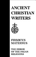 Firmicus Maternus the Error of the Pagan Religions