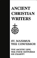 Ancient Christian Writers #21: St. Maximus the Confessor: The Ascetic Life, the Four Centuries on Charity