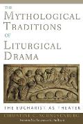 The Mythological Traditions of Liturgical Drama: The Eucharist as Theate