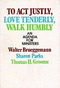 To Act Justly, Love Tenderly, Walk Humbly: An Agenda for Ministers