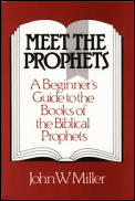 Meet the Prophets A Beginners Guide to the Books of the Biblical Prophets Their Meaning Then & Now