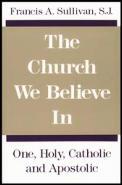 Church We Believe in : One, Holy, Catholic and Apostolic (88 Edition)