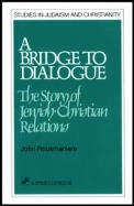 Bridge to Dialogue The Story of Jewish Christian Relations