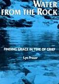 Water from the Rock Finding Grace in Times of Grief