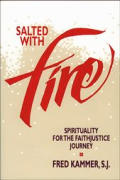 Salted With Fire Spirituality For The Faithjustice Journey