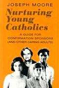 Nurturing Young Catholics: A Guide for Confirmation Sponsors (and Other Caring Adults)