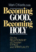 Becoming Good, Becoming Holy: On the Relationship of Christian Ethics and Spirituality