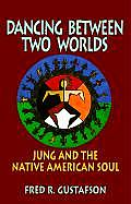 Dancing Between Two Worlds: Jung and the Native American Soul