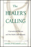 Healers Calling A Spirituality for Physicians & Other Health Care Professionals