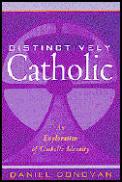 Distinctively Catholic An Exploration of Catholic Identity