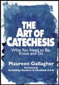 Art of Catechesis What You Need to Be Know & Do