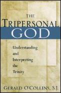 Tripersonal God Understanding & Interpreting the Trinity