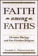 Faith Amoung Faiths : Christian Theology and Non-christian Religions (99 Edition)