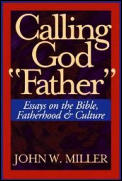 Calling God Father Essays on the Bible Fatherhood & Culture