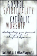 Gospel Spirituality and Catholic Worship: Integrating Your Personal Prayer Life and Liturgical Experience
